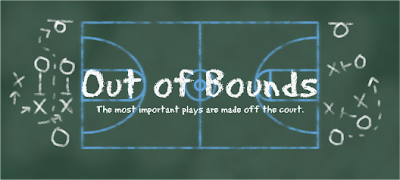 Out of Bounds...The most important plays are made off the court.